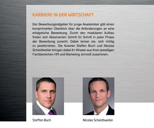 Die Autoren Steffen Buch und Nicolas Scheidtweiler helfen jungen Akademikern und Absolventen, Karriere zu machen, indem sie den Bewerbungsprozess ganzheitlich aus einer Marketing- und Personalperspektive betrachten.